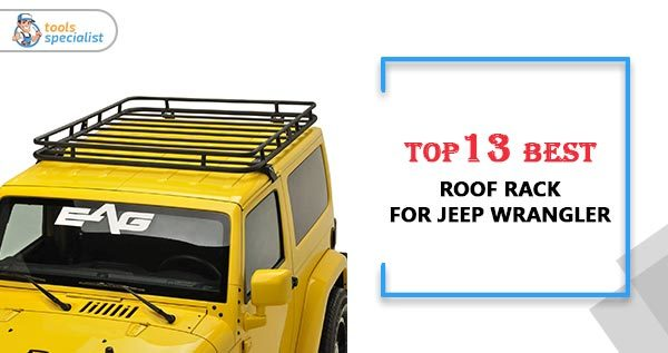 Best Roof Rack For Jeep Wrangler