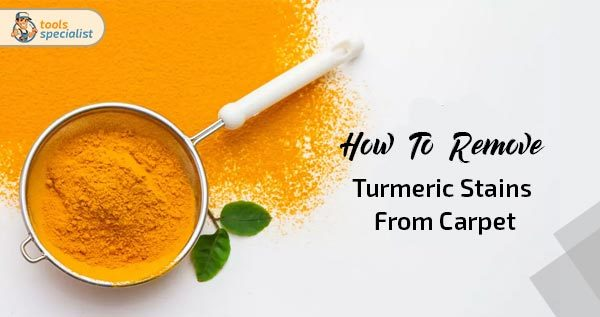 How To Remove Turmeric Stains From Carpet In Different Ways